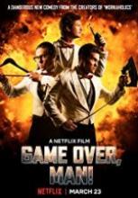 Game Over, Man sansürsüz tek part izle